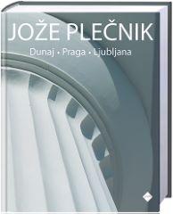 JOŽE PLEČNIK: DUNAJ - PRAGA - LJUBLJANA